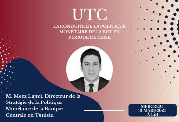 UTC Tunisie Conférence - M. Moez Lajmi - La Conduite de la Politique Monétaire de la BCT en Période de Crise